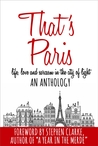 That's Paris: An Anthology of Life, Love and Sarcasm in the City of Light