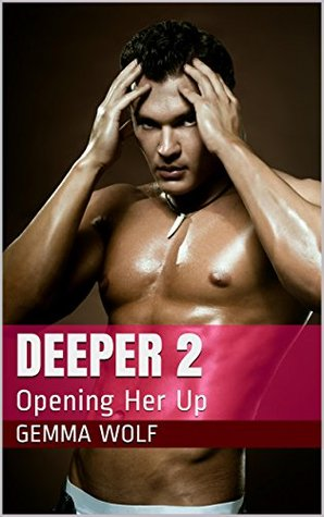 Deeper 2: Opening Her Up (Captive Series, #6)  by  Gemma Wolf