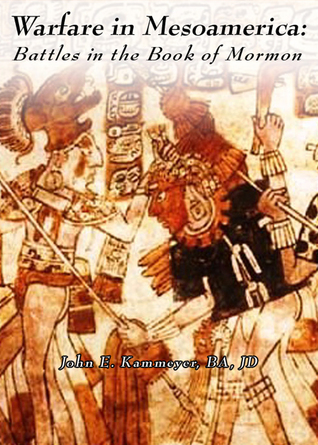 Warfare in Mesoamerica: Battles in the Book of Mormon  by  John Kammeyer