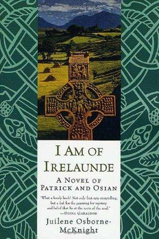 I Am of Irelaunde: A Novel of Patrick and Osian Juliene Osborne-McKnight