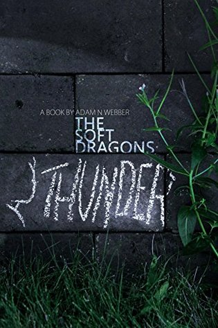 The Soft Dragons Thunder  by  Adam N. Webber