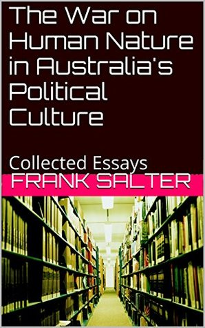 The War on Human Nature in Australias Political Culture: Collected Essays  by  Frank Salter