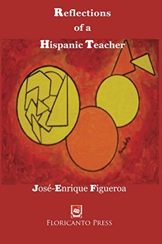 Reflections of a Hispanic Teacher: Resistance to class and racial oppression in the classroom. By José-Enrique Figueroa.  by  Jose-Enrique Figueroa