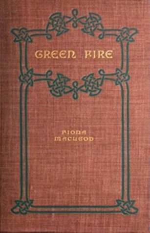 GREEN FIRE A Romance Fiona MacLeod