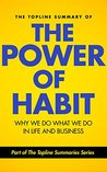 The Topline Summary of: Charles Duhigg's The Power of Habit - Why We Do What We Do in Life and Business (Topline Summaries)