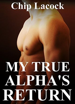 My True Alphas Return  by  Chip Lacock