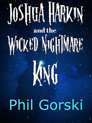 Joshua Harkin and the Wicked Nightmare King Phil Gorski