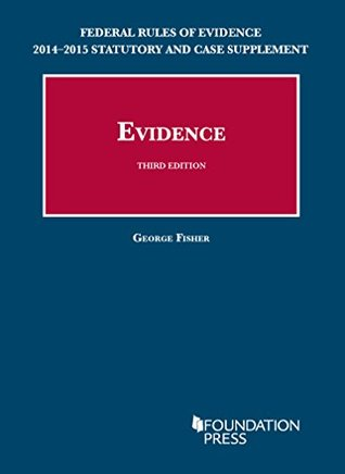Evidence, 3rd, Federal Rules of Evidence Statutory and Case Supplement, 2014-2015 (University Casebook Series) (English and English Edition) George Fisher