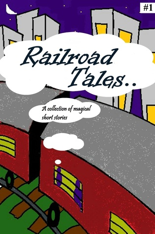 Railroad Tales:A collection of magical short stories #1 Gautham Ganesan