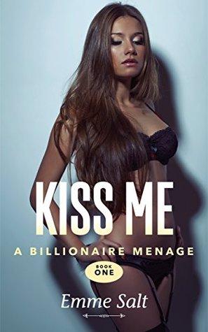 A Billionaire Menage: Kiss Me (Book 1) Emme Salt