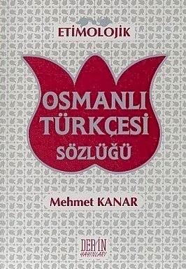 Etimolojik Osmanlı Türkçesi Sözlüğü Mehmet Kanar