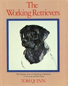 Working Retrievers: The Training, Care, And Handling Of Retrievers For Hunting And Field Trials  by  Tom Quinn