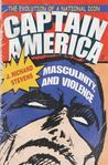 Captain America, Masculinity, and Violence: The Evolution of a National Icon