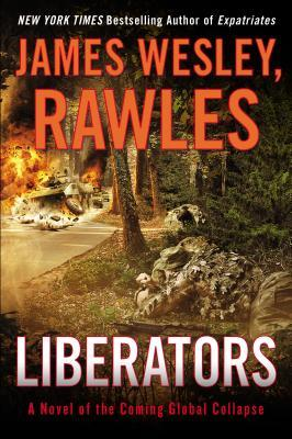 Liberators: A Novel of the Coming Global Collapse James Wesley Rawles
