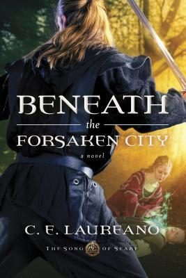 Beneath the Forsaken City (Song of Seare, #2)