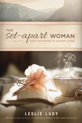 The Set-Apart Woman: God's Invitation to Sacred Living