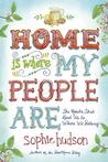 Home Is Where My People Are by Sophie Hudson