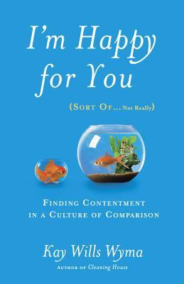 I'm Happy for You (Sort Of...Not Really) by Kay Wills Wyma