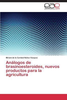 Analogos de Brasinoesteroides, Nuevos Productos Para La Agricultura  by  Miriam de la Caridad Núñez Vázquez