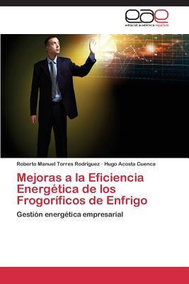 Mejoras a la Eficiencia Energetica de Los Frogorificos de Enfrigo  by  Torres Rodriguez Roberto Manuel
