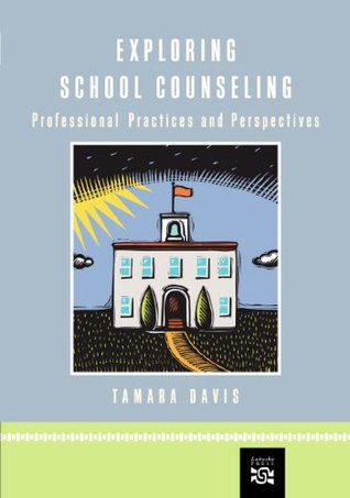 Exploring School Counseling: Professional Practices and Perspectives  by  Tamara E. Davis