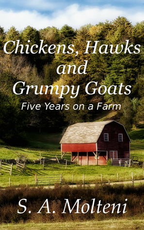 Chickens, Hawks and Grumpy Goats by S.A. Molteni
