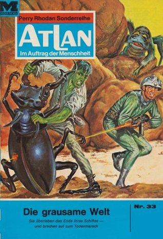 Atlan 33: Die grausame Welt (Heftroman): Atlan-Zyklus Condos Vasac H.G. Francis