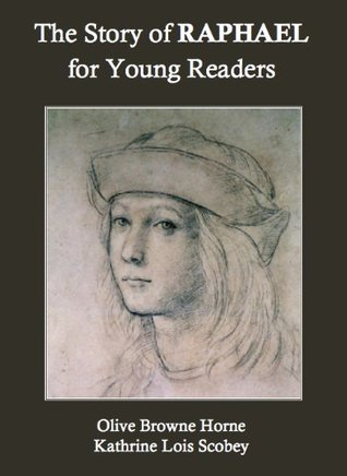 The Story of Raphael for Young Readers  by  Kathrine Lois Scobey