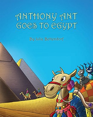 Anthony Ant Goes to Egypt by Julie Bettendorf