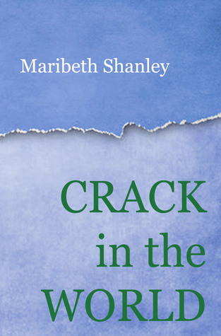 Crack in the World by Maribeth Shanley