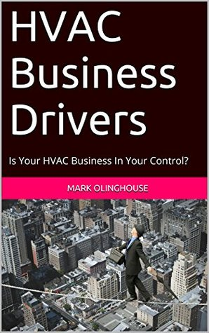 HVAC Business Drivers: Is Your HVAC Business In Your Control?  by  MY SERVICE BUILDER LLC