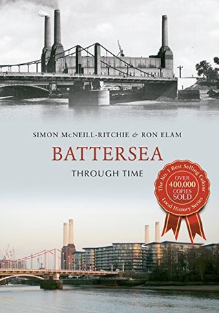 Battersea Through Time  by  Simon McNeill-Ritchie