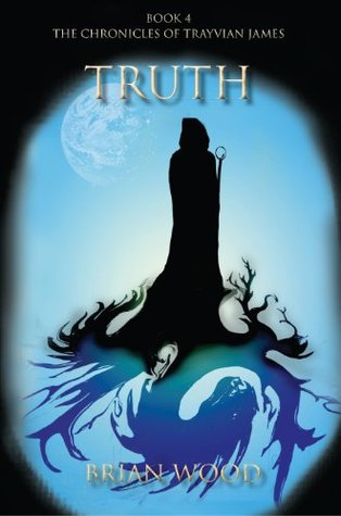 Truth: Book 4, The Chronicles of Trayvian James  by  Brian Wood