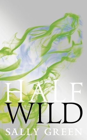 Half Wild (Half Bad, #2)  by  Sally  Green