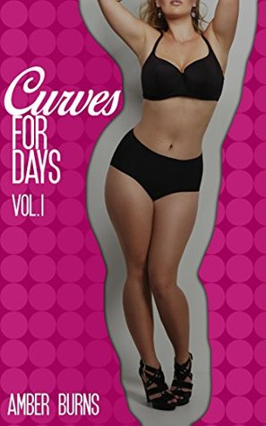 Curves for Days Vol I:  by  Amber Burns
