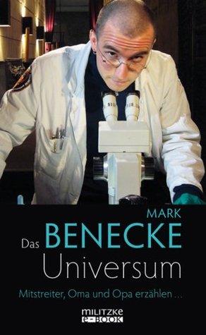 Das Benecke-Universum: Mitstreiter, Oma und Opa erzählen ...  by  Mark Benecke