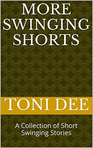 More Swinging Shorts: A Collection of Short Swinging Stories Toni Dee
