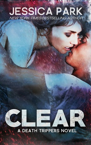 Release Day Blast:  Clear: A Death Trippers Novel by Jessica Park