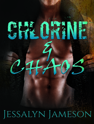 CHLORINE & CHAOS by Jessalyn Jameson
