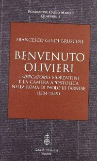 Benvenuto Olivieri. : I «mercatores» fiorentini e la Camera apostolica nella Roma di Paolo III Farnese (1534-1549) Francesco Guidi Bruscoli