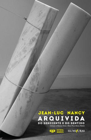 Arquivida: do senciente e do sentido  by  Jean-Luc Nancy