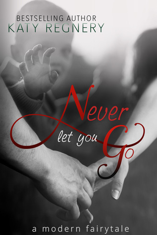 A Modern Fairytale - tome 2 : Never Let You Go de Katy Regnery 23010970