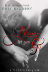Never Let You Go: A Modern Fairytale