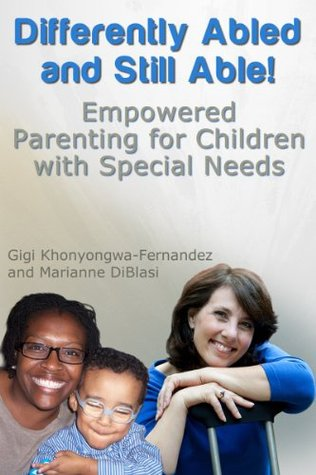 Differently Abled and Still Able: Empowered Parenting for Children with Special Needs Gigi Khonyongwa-Fernandez