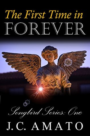 The First Time in Forever (Songbird Series Book 1)  by  J. C. Amato