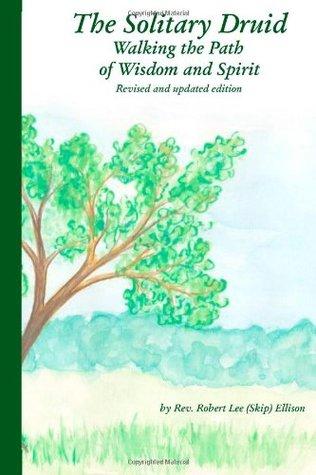 The Solitary Druid: Walking the Path of Wisdom and Spirit Robert Ellison