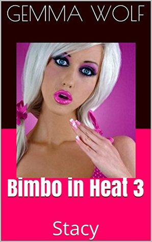 Bimbo in Heat 3: Stacy (The Captive Series Book 24)  by  Gemma Wolf