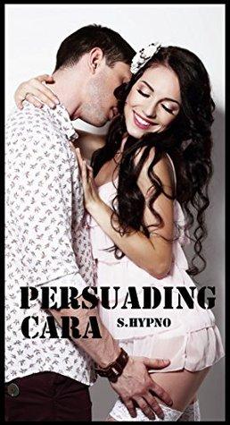 Persuading Cara S. Hypno