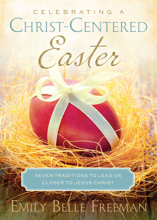 Celebrating a Christ-Centered Easter: Seven Traditions to Lead Us Closer to Jesus Christ