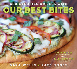 400 Calories or Less with Our Best Bites: Tasty Choices for Healthy Families with Calorie Options for Every Appetite